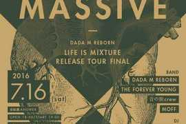"DADA M REBORN presents【MIX MASSIVE】~DADA M REBORN""LIFE IS MIXTURE release tour final""&THE FOREVER YOUNG""俺たちは今を「生きる」ツアー"